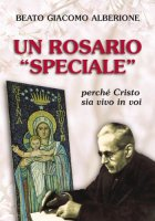 Un rosario «speciale». Perché Cristo sia vivo in voi - Alberione Giacomo