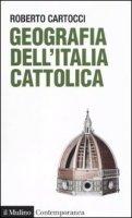 Geografia dell'Italia cattolica - Cartocci Roberto