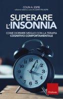 Superare l'insonnia. Come dormire meglio con la terapia cognitivo-comportamentale - Espie Colin A.