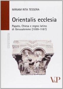 Copertina di 'Orientalis ecclesia. Papato, Chiesa e regno latino di Gerusalemme (1099-1187)'
