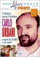 Il medico senza frontiere Carlo Urbani. Scoprì la SARS e ne morì - Bosco Teresio