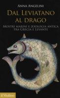Dal leviatano al drago. Mostri marini e zoologia antica tra Grecia e Levante - Angelini Anna