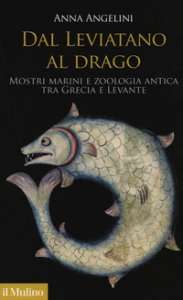 Copertina di 'Dal leviatano al drago. Mostri marini e zoologia antica tra Grecia e Levante'