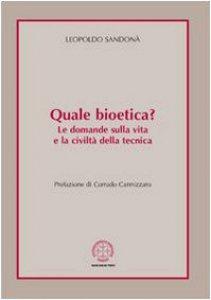 Copertina di 'Quale bioetica? Le domande sulla vita e la civiltà della tecnica'