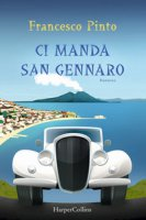 Ci manda San Gennaro - Pinto Francesco