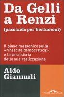 Da Gelli a Renzi (passando per Berlusconi). Il piano massonico «sulla rinascita democratica» e la vera storia della sua realizzazione - Giannuli Aldo