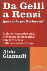 Copertina di 'Da Gelli a Renzi (passando per Berlusconi). Il piano massonico «sulla rinascita democratica» e la vera storia della sua realizzazione'