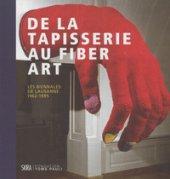 De la tapisserie au fiber. Las biennales de Lausanne 1962-1995. Ediz. a colori