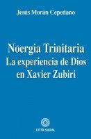 Noergia Trinitaria. la experiencia de Dios en Xavier Zubiri. - Jesus Moran