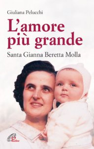 Copertina di 'L'amore pi� grande. Santa Gianna Beretta Molla'