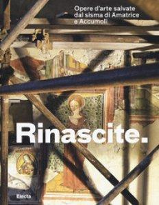 Copertina di 'Rinascite. Opere d'arte salvate dal sisma di Amatrice e Accumoli. Catalogo della mostra (Roma, 17 novembre 2017-11 febbraio 2018)'