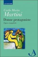 Donne protagoniste - Carlo Maria Martini