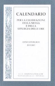 Copertina di 'Calendario per la celebrazione della Messa e della Liturgia delle Ore 2012-2013'
