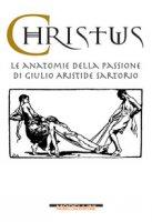 Christus. Le anatomie della passione di Giulio Aristide Sartorio. Ediz. illustrata