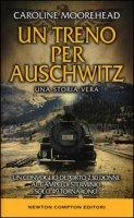 Un treno per Auschwitz - Moorehead Caroline