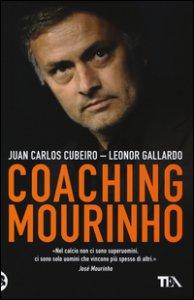 Copertina di 'Coaching Mourinho. Tecniche e strategie vincenti del più grande allenatore del mondo'
