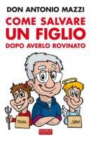 Come salvare un figlio - Mazzi Antonio