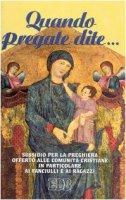 Quando pregate dite... Sussidio per la preghiera offerto alle comunità cristiane in particolare ai fanciulli e ai ragazzi