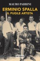 Erminio Spalla. Il pugile artista - Parrini Mauro