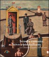 Scuola romana e Novecento italiano. La Collezione Claudio e Elena Cerasi. Ediz. illustrata - Fagiolo Dell'Arco Maurizio