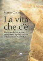 La vita che c'� - Marco Cosini