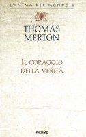 Il coraggio della verità. Lettere a grandi scrittori - Thomas Merton