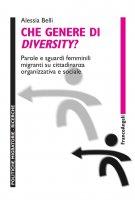 Che genere di diversity? Parole e sguardi femminili migranti su cittadinanza organizzativa e sociale - Alessia Belli