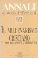 Annali di storia dell'esegesi. Il millenarismo cristiano e i suoi fondamenti scritturistici