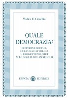 Quale democrazia?. Dottrine sociali, cultura cattolica e progetti politici alle soglie del XX secolo. - Walter E. Crivellin
