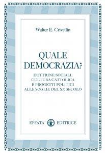 Copertina di 'Quale democrazia?. Dottrine sociali, cultura cattolica e progetti politici alle soglie del XX secolo.'