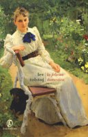 La felicità domestica - Tolstoj Lev