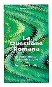 Copertina di 'La questione romana. Il compimento dell'unificazione che ha diviso l'Italia'