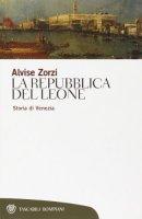 La Repubblica del Leone. Storia di Venezia - Zorzi Alvise
