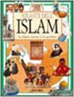 Atlante dell'Islam. La religione, la storia, la vita quotidiana