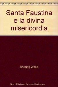 Copertina di 'Santa Faustina e la Divina Misericordia'