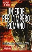 Un eroe per l'impero romano - Frediani Andrea