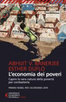 L' economia dei poveri - Abhijit Vinayak Banerjee, Esther Duflo