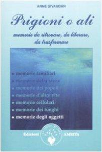 Copertina di 'Prigioni o ali. Memorie da ritrovare, da liberare, da trasformare'