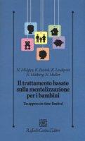 Il trattamento basato sulla mentalizzazione per i bambini. Un approccio time-limited - Midgley Nick, Ensink Karin, Lindqvist Karin