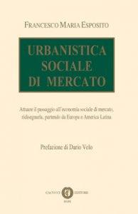 Copertina di 'Urbanistica sociale di mercato. Attuare il passaggio all'economia sociale di mercato, ridisegnarla, partendo da Europa e America Latina'
