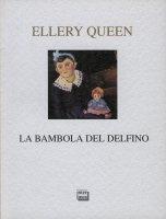 Bambola del delfino . (La) - Ellery Queen