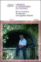 Libereso, il giardiniere di Calvino. Da un incontro di Libereso Guglielmi con Ippolito Pizzetti - Guglielmi Libereso