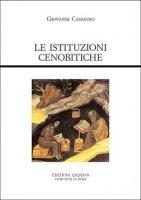 Le istituzioni cenobitiche - Giovanni Cassiano