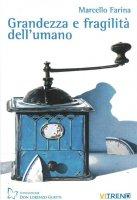 Grandezza e fragilità dell'umano - Marcello Farina