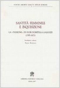 """Copertina di 'Santità Femminile e Inquisizione. La """"Passione"""" di Suor Domitilla Galluzzi (1595 - 1671)'"""