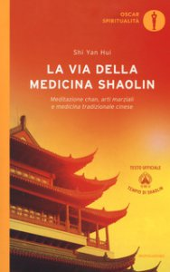 Copertina di 'La via della medicina shaolin. Meditazione chan, arti marziali e medicina tradizionale cinese'