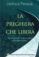 La preghiera che libera - Leoluca Pasqua