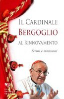 Il Cardinale Bergoglio al Rinnovamento - Aa. Vv.