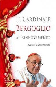 Copertina di 'Il Cardinale Bergoglio al Rinnovamento'