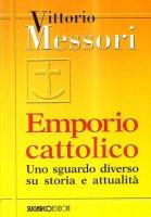 Emporio cattolico. Uno sguardo diverso su storia e attualità - Messori Vittorio